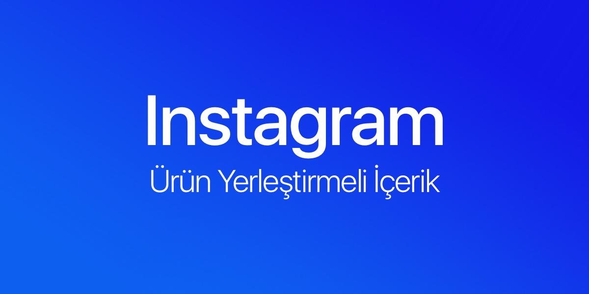 Instagram Ortaklı / Ürün Yerleştirmeli İçerikleri Tanıttı