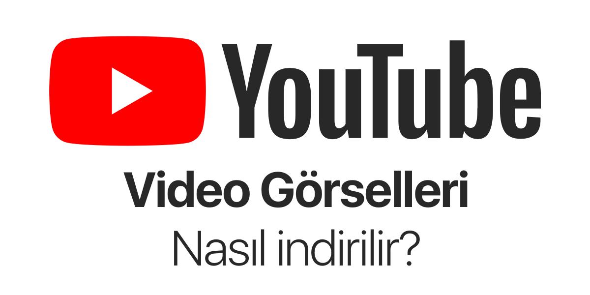 Youtube Video Görselleri Nasıl İndirilir