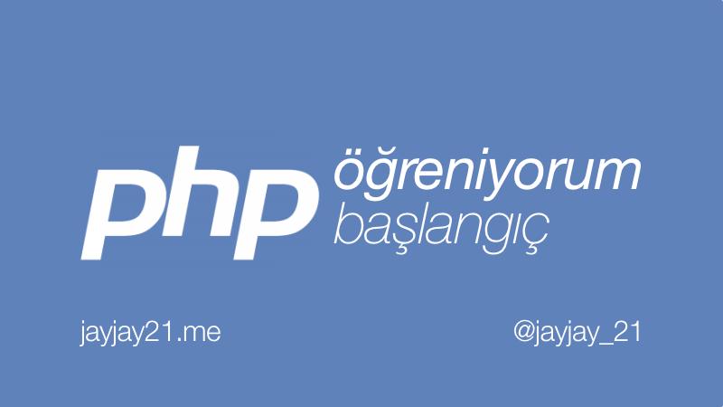 PHP Öğreniyorum: Başlangıç