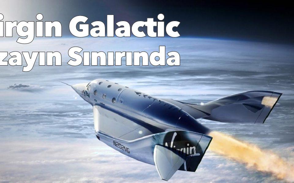 Virgin Galactic Uzayın Sınırına ulaştı